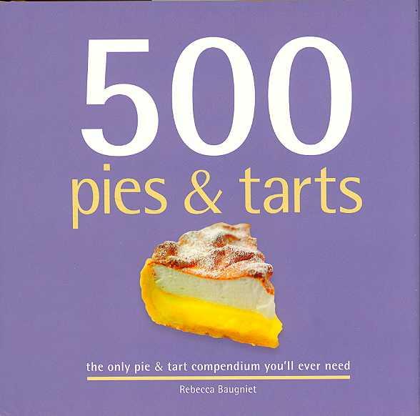 500 Pies & Tarts By Baugniet, Rebecca
